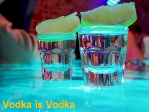Vodka is Vodka